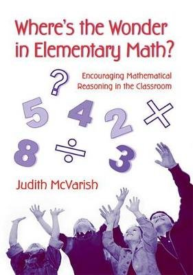 Where's the Wonder in Elementary Math? - Encouraging Mathematical Reasoning in the Classroom (Electronic book text):...