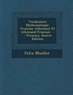 Vocabulaire Mathematique - Francais-Allemand Et Allemand-Francais ... (English, French, Paperback): Felix Mueller