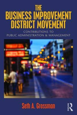 The Business Improvement District Movement - Contributions to Public Administration & Management (Paperback): Seth A. Grossman