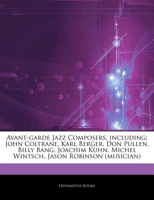 Articles on Avant-Garde Jazz Composers, Including - John Coltrane, Karl Berger, Don Pullen, Billy Bang, Joachim K Hn, Michel...
