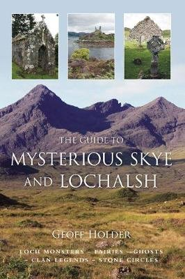 The Guide to Mysterious Skye and Lochalsh (Paperback): Geoff Holder