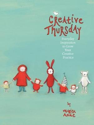 Creative Thursday - Everyday inspiration to grow your creative practice [blurb] From the popular website! (Paperback): Marisa...