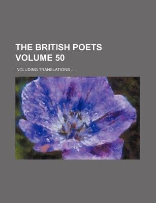 The British Poets Volume 50; Including Translations (Paperback): Books Group