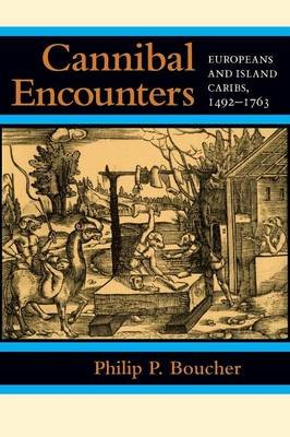 Cannibal Encounters - Europeans and Island Caribs, 1492-1763 (Paperback): Philip P. Boucher