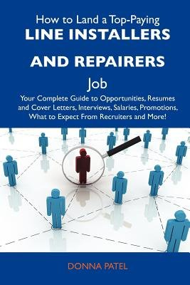 How to Land a Top-Paying Line Installers and Repairers Job - Your Complete Guide to Opportunities, Resumes and Cover Letters,...