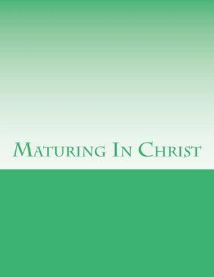 Maturing in Christ (Paperback): Grace Bible College & Seminary