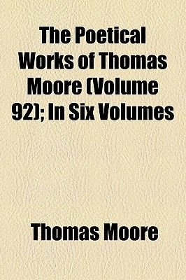 The Poetical Works of Thomas Moore Volume 92; In Six Volumes (Paperback): Thomas Moore