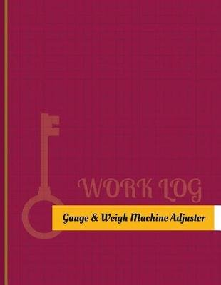 Gauge-&-Weigh-Machine Adjuster Work Log - Work Journal, Work Diary, Log - 131 Pages, 8.5 X 11 Inches (Paperback): Key Work Logs