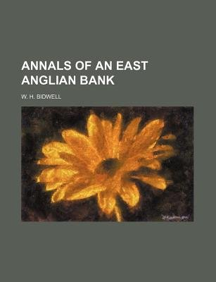 Annals of an East Anglian Bank (Paperback): W. H. Bidwell