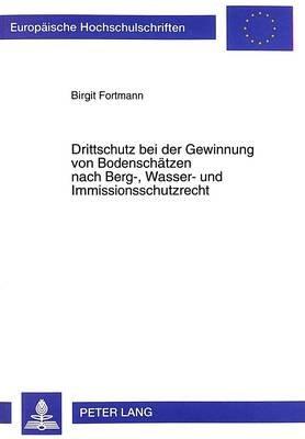 Drittschutz Bei Der Gewinnung Von Bodenschaetzen - Nach Berg-, Wasser- Und Immissionsschutzrecht (German, Paperback): Birgit...