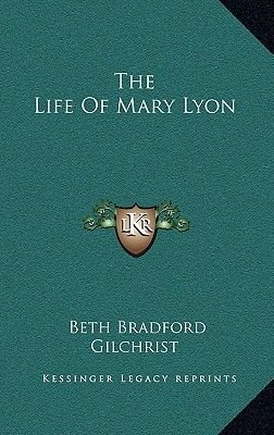 The Life of Mary Lyon (Hardcover): Beth Bradford Gilchrist