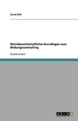 Betriebswirtschaftliche Grundlagen Zum Bildungscontrolling (German, Paperback): David Wolf