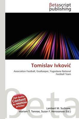 Tomislav Ivkovi (Paperback): Lambert M. Surhone, Mariam T. Tennoe, Susan F. Henssonow