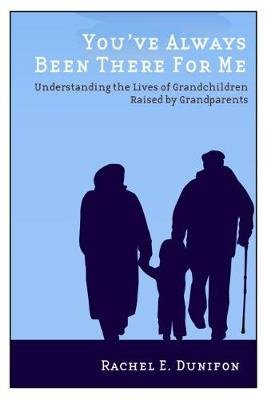 You've Always Been There for Me - Understanding the Lives of Grandchildren Raised by Grandparents (Paperback): Rachel E...