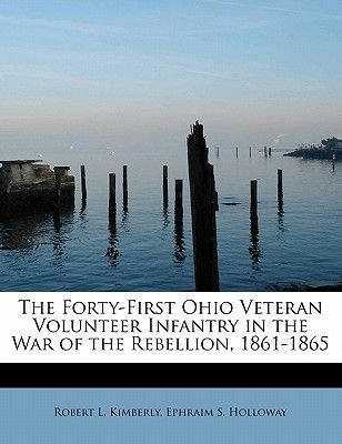 The Forty-First Ohio Veteran Volunteer Infantry in the War of the Rebellion, 1861-1865 (Paperback): Robert L. Kimberly, Ephraim...