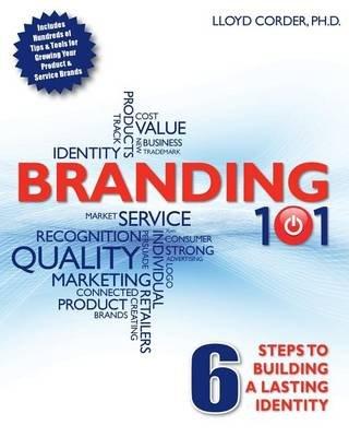Branding 101 - 6 Steps to Building Lasting Identity (Paperback): Lloyd E. Corder