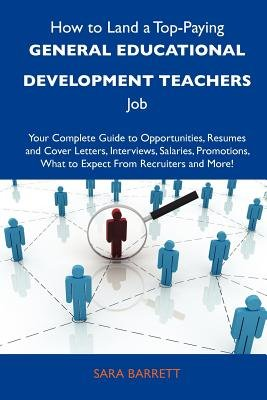 How to Land a Top-Paying General Educational Development Teachers Job - Your Complete Guide to Opportunities, Resumes and Cover...