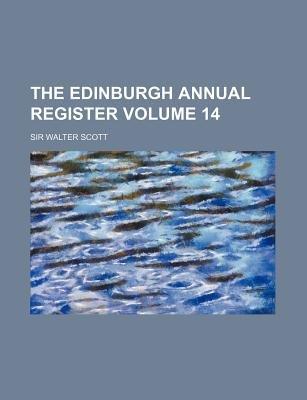 The Edinburgh Annual Register Volume 14 (Paperback): Walter Scott
