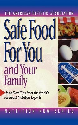 Safe Food for You and Your Family (Paperback): ADA (American Dietetic Association), Mildred M. Cody