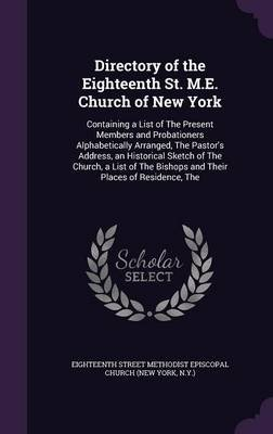 Directory of the Eighteenth St. M.E. Church of New York - Containing a List of the Present Members and Probationers...