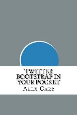 Twitter Bootstrap in Your Pocket (Paperback): Alex Carr