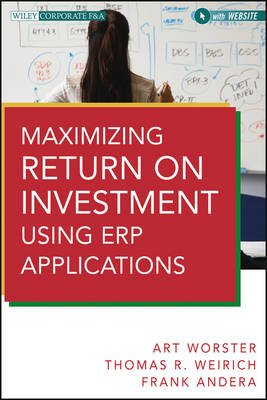 Maximizing Return on Investment Using ERP Applications (Electronic book text, 1st edition): Arthur J. Worster, Thomas R...