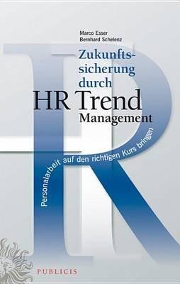 Zukunftssicherung durch HR Trend Management - Personalarbeit auf den richtigen Kurs bringen (German, Electronic book text, 5th...