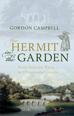 The Hermit in the Garden - From Imperial Rome to Ornamental Gnome (Hardcover): Gordon Campbell