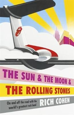 The Sun & the Moon & the Rolling Stones (Hardcover): Rich Cohen