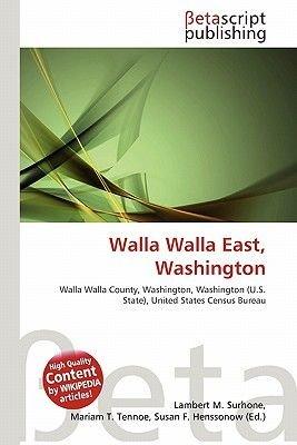 Walla Walla East, Washington (Paperback): Lambert M. Surhone, Mariam T. Tennoe, Susan F. Henssonow