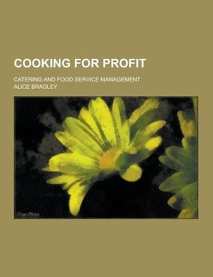 Cooking for Profit; Catering and Food Service Management (Paperback): Alice Bradley