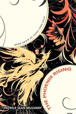 The Phoenix Rising - Born Again of Ashes Long Cold (Paperback): Patrick Sean Mulvany