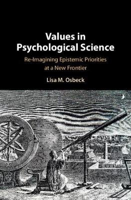 Values in Psychological Science - Re-imagining Epistemic Priorities at a New Frontier (Hardcover): Lisa Osbeck