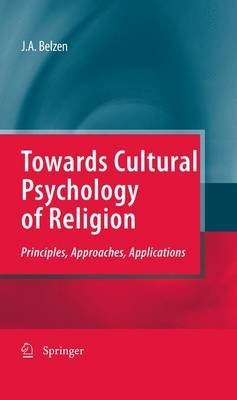 Towards Cultural Psychology of Religion - Principles, Approaches, Applications (Hardcover, 2010): Jacob A. van Belzen