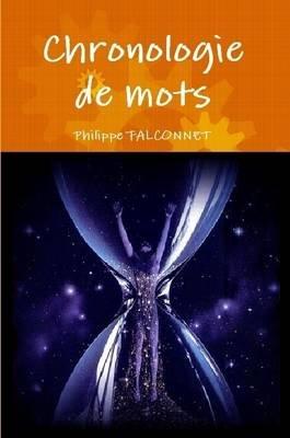 Chronologie De Mots (French, Paperback): Philippe FALCONNET