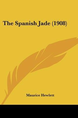 The Spanish Jade (1908) (Paperback): Maurice Hewlett