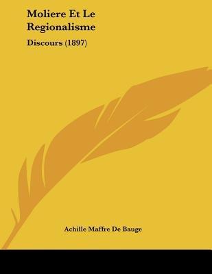 Moliere Et Le Regionalisme - Discours (1897) (French, Paperback): Achille Maffre De Bauge