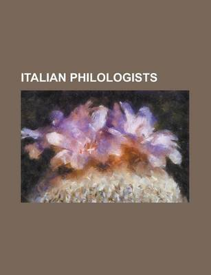 Italian Philologists - Angelo Sabino, Giorgio Levi Della Vida, Giovanni Semerano, Giuliano Pisani, Geronimo Mercuriali, Gian...
