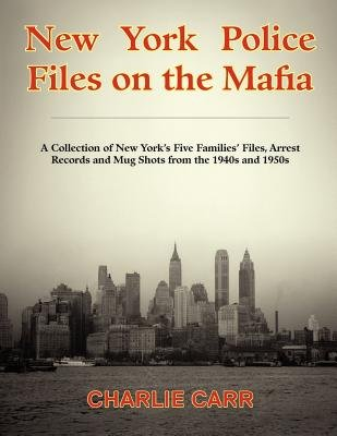 New York Police Files on the Mafia (Paperback): Charlie Carr