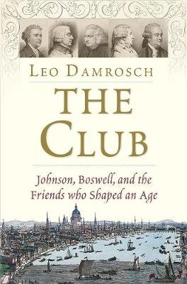 The Club - Johnson, Boswell, and the Friends Who Shaped an Age (Hardcover): Leo Damrosch