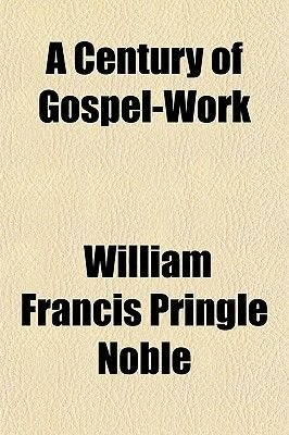 A Century of Gospel-Work; A History of the Growth of Evangelical Religion in the United States Containing Full Descriptions of...