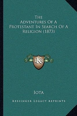 The Adventures of a Protestant in Search of a Religion (1873) (Paperback): Iota