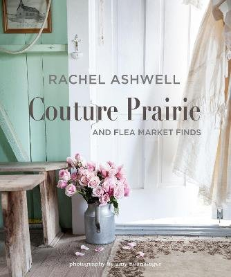 Rachel Ashwell Couture Prairie - And Flea Market Finds (Hardcover): Rachel Ashwell