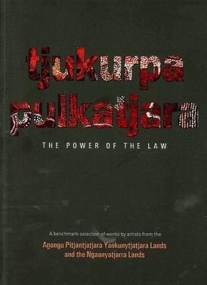 Tjukurpa Pulkatjara - The Power of the Law (Paperback): Ananguku arts