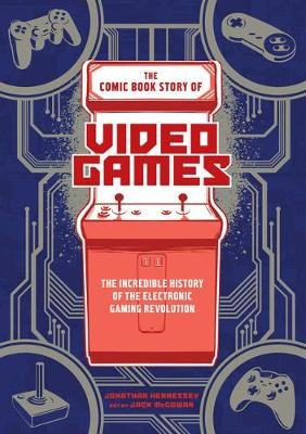 The Comic Book Story of Video Games - The Incredible History of the Electronic Gaming Revolution (Paperback): Jonathan Hennessey