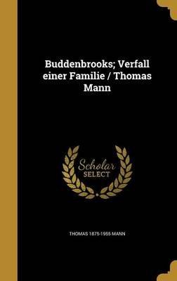 Buddenbrooks; Verfall Einer Familie / Thomas Mann (German, Hardcover): Thomas 1875-1955 Mann