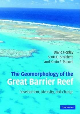 Geomorphology of the Great Barrier Reef, The: Development, Diversity, and Change (Electronic book text): David Hopley, Scott G....
