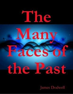 The Many Faces of the Past (Electronic book text): James Dodwell