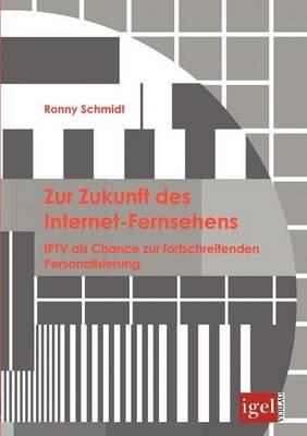 Zur Zukunft Des Internet-Fernsehens (German, Paperback): Ronny Schmidt
