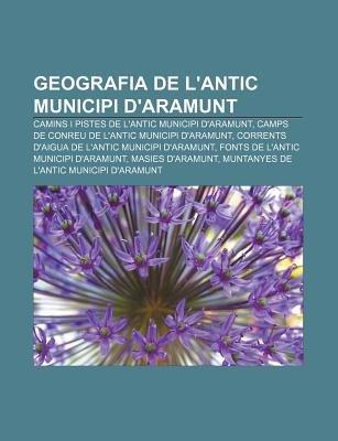 Geografia de L'Antic Municipi D'Aramunt - Camins I Pistes de L'Antic Municipi D'Aramunt, Camps de Conreu de...